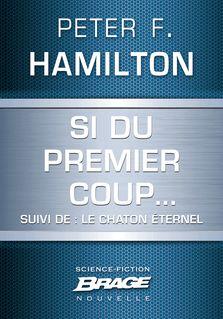 Si du premier coup... (suivi de) Le Chaton éternel - Emmanuel Tollé Emmanuel Tollé, Peter F. Hamilton