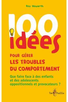 100 idées pour gérer les troubles du comportement de Roy Howarth - fiche descriptive