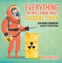 Everything You Must Know about Radioactivity 6th Grade Chemistry | Children