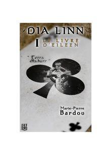 Dia Linn - I - Le Livre d'Eileen (partie 1 : Terra Mahurr) de Marie-Pierre BARDOU - fiche descriptive