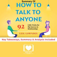 Summary of How to Talk to Anyone: 92 Little Tricks for Big Success in Relationships by Leil Lowndes: Key Takeaways, Summary & Analysis Included