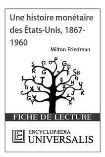 Une histoire monétaire des États-Unis, 1867-1960, de Milton Friedman (Les Fiches de lecture d