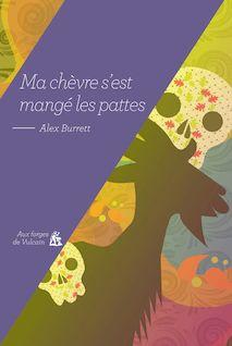 Ma chèvre s'est mangé les pattes de Alex Burrett, Patricia Barbe-Girault - fiche descriptive