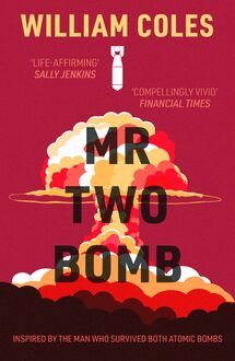 Mr Two-Bomb: An apocalyptic tale from one of man's greatest atrocities
