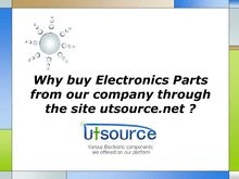 Why buy Electronics Parts from our company through the site utsource.net