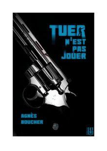 Tuer n'est pas jouer de Agnès BOUCHER - fiche descriptive