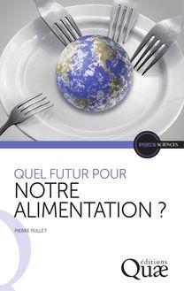 Lire Quel futur pour notre alimentation ? de Pierre Feillet