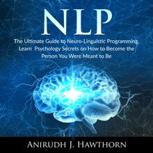 NLP: The Ultimate Guide to Neuro-Linguistic Programming, Learn  Psychology Secrets on How to Become the Person You Were Meant to Be