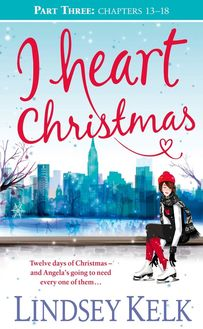 I Heart Christmas (Part Three: Chapters 13-18) (I Heart Series, Book 6)
