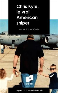 Chris Kyle, le vrai American sniper - Michael J. Mooney