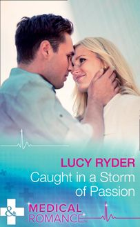 Caught In A Storm Of Passion (Mills & Boon Medical)