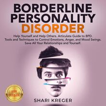 BORDERLINE PERSONALITY DISORDER: Help Yourself and Help Others. Articulate Guide to BPD. Tools and Techniques to Control Emotions, Anger, and Mood Swings. Save All Your Relationships and Yourself. NEW VERSION