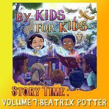 By Kids For Kids Story Time: Volume 07 - Beatrix Potter
