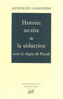 Histoire secrète de la séduction sous le règne de Freud - Jacqueline Lanouzière