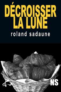 Décroisser la lune - Roland Sadaune