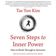 Seven Steps to Inner Power. How to Break Through to Awesome (Life Secrets from a Martial Arts Master)