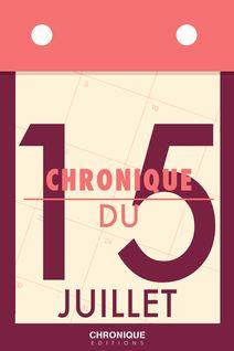 Chronique du 15 juillet - Éditions Chronique