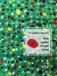 Une agate rouge sang - Frédérick Maurès