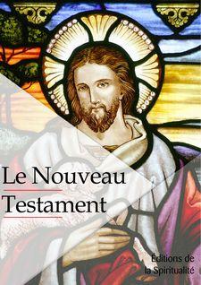 Le Nouveau testament - Louis Segond