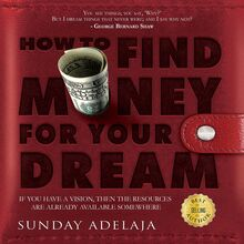 How To Find Money For Your Dream: How to Build a System that Would Finance Your Calling
