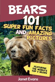 Bears : 101 Fun Facts & Amazing Pictures (Featuring The World