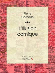 L'Illusion comique de Ligaran, Pierre Corneille - fiche descriptive