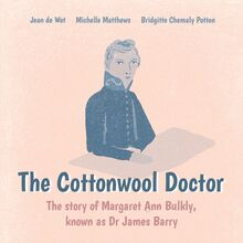 The Cottonwool Doctor: The Story of James Barry