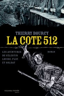 La cote 512 - Les aventures de Célestin Louise, flic et soldat 1 de Thierry BOURCY - fiche descriptive