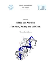 Folded bio-polymers [Elektronische Ressource] : structure, pulling and diffusion / Thomas Rudolf Einert