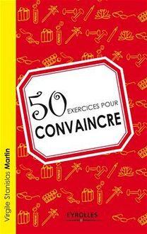 Lire 50 exercices pour convaincre de Martin Virgile Stanislas