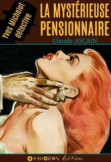 La mystérieuse pensionnaire - Claude Ascain
