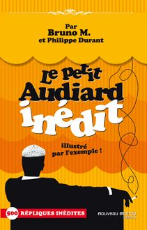 Le Petit Audiard inédit illustré par l'exemple !  de Bruno M., Philippe Durant - fiche descriptive