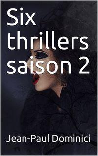 Six thrillers saison 2 - Jean-Paul Dominici
