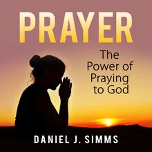 Prayer: The Power of Praying to God