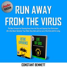 Run Away from the Virus: The Best Formula for Running Away from the City and Enjoying Your Retirement All in One Book. Declutter Your Mind, Stay Safe and Live out of the Grid with Rv Living
