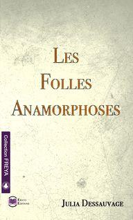 Les Folles Anamorphoses - Julia Dessauvage