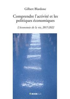 Comprendre l'activité et les politiques économiques - Gilbert Blardone