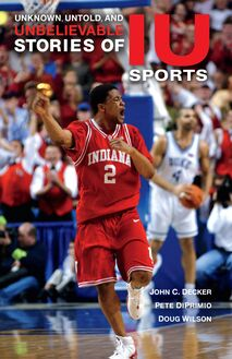 Unknown, Untold, and Unbelievable Stories of IU Sports