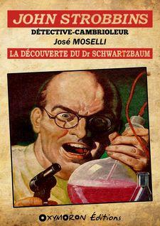 John Strobbins T9 - La découverte du Dr Schwarzbaum - José Moselli