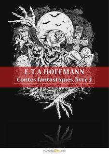 Contes fantastiques, livre 2 - François-Adolphe  Loève-Veimars , Ernst Théodore Amadeus Hoffmann