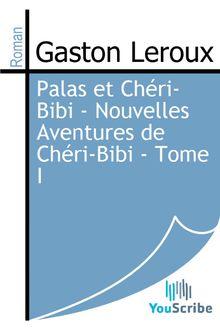 Palas et Chéri-Bibi - Nouvelles Aventures de Chéri-Bibi - Tome I de Gaston Leroux - fiche descriptive