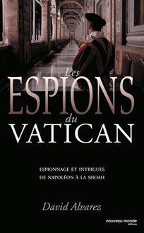Les Espions du Vatican : espionnage et intrigues de Napoléon à la Shoah de David Alvarez, Sébastien Laurent - fiche descriptive