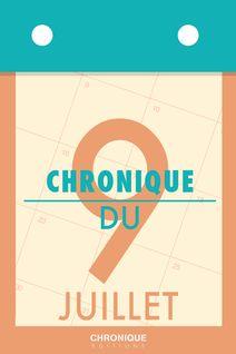 Chronique du 9 juillet - Éditions Chronique