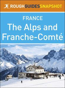 The Alps and Franche-Comté (Rough Guides Snapshot France)
