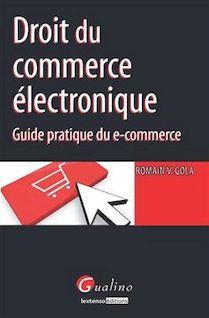 Droit du commerce électronique - Guide pratique du e-commerce - Romain V. Gola