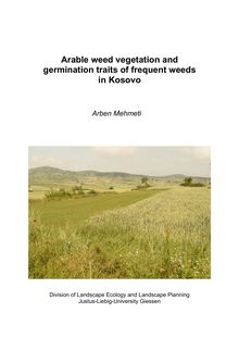 Arable weed vegetation and germination traits of frequent weeds in Kosovo [Elektronische Ressource] / presented by Arben Mehmeti
