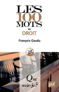 Les 100 mots du droit - François Gaudu