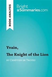 Yvain, The Knight of the Lion by Chrétien de Troyes (Book Analysis)