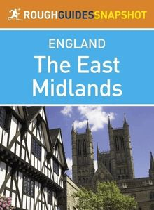 The East Midlands Rough Guides Snapshot England (includes Nottingham, Leicester, Rutland, Lincoln and Stamford)