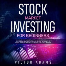 Stock Market Investing for Beginners: Discover The Easiest way For Anyone to Retire a Millionaire and Build Passive Income with Only 20 Hours Work or less per year Through The Stock Market